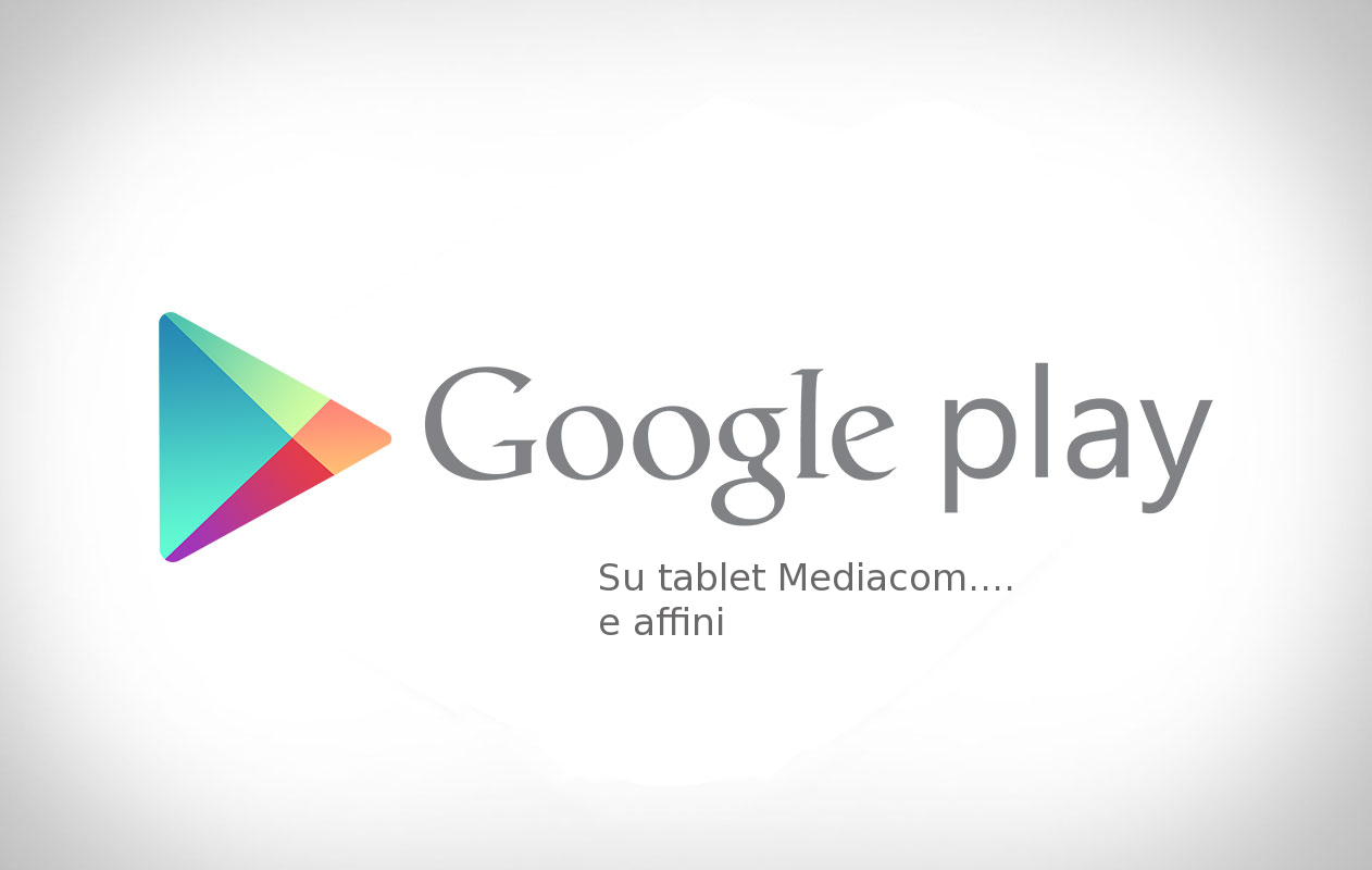 GUIDA] Come installare Google Play Store su tablet Mediacom e