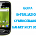 [GUIDA] Installare Android 4.1.2 su Samsung Galaxy Next (mini) GT-S5570