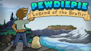 PewDiePie - Legend of Brofist